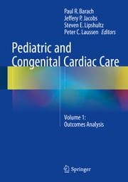 Pediatric and Congenital Cardiac Care - Volume 1: Outcomes Analysis ebook by Paul Barach,Jeffery Jacobs,Steven E. Lipshultz,Peter Laussen