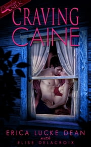 Craving Caine ebook by Erica Lucke Dean,Elise Delacroix
