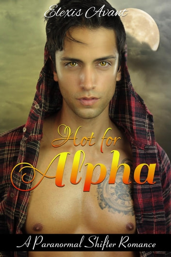Hot for Alpha ebook by Elexis Avant