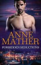 Forbidden Seductions - 3 Book Box Set ebook by Anne Mather