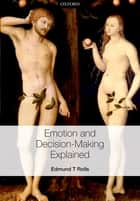 Emotion and Decision-making Explained ebook by Edmund T. Rolls