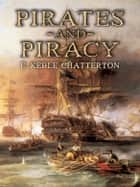 Pirates and Piracy ebook by E. Keble Chatterton