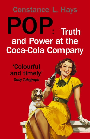 Pop - Truth and Power at the Coca-Cola Company ebook by Constance Hays