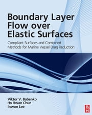 Boundary Layer Flow over Elastic Surfaces - Compliant Surfaces and Combined Methods for Marine Vessel Drag Reduction ebook by Viktor V Babenko,Ho-Hwan Chun,Inwon Lee