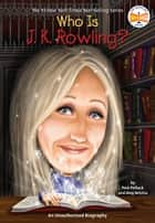 Who Is J.K. Rowling? ebook by Pam Pollack, Meg Belviso, Who HQ,...
