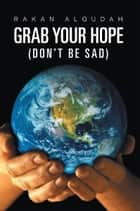 Grab Your Hope ebook by Rakan Alqudah