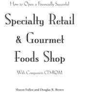 How to Open a Financially Successful Specialty Retail & Gourmet Foods Shop ebook by Fullen, Sharon L