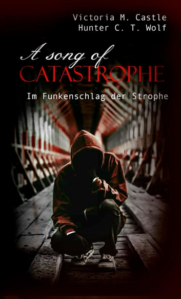 A song of Catastrophe - Im Funkenschlag der Strophe eBook by Victoria M. Castle