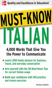 Must-Know Italian : 4,000 Words That Give You the Power to Communicate: 4,000 Words That Give You the Power to Communicate - 4,000 Words That Give You the Power to Communicate ebook by Daniela Gobetti