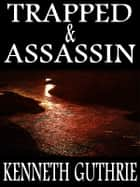 Trapped and Assassin (Two Story Pack) ebook by Kenneth Guthrie