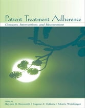Patient Treatment Adherence - Concepts, Interventions, and Measurement ebook by