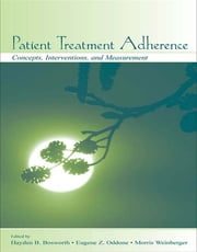 Patient Treatment Adherence - Concepts, Interventions, and Measurement ebook by Hayden B. Bosworth,Eugene Z. Oddone,Morris Weinberger