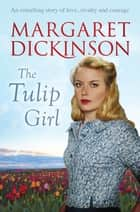 The Tulip Girl ebook by Margaret Dickinson