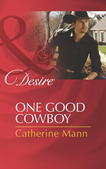 One Good Cowboy (Mills & Boon Desire) (Diamonds in the Rough, Book 1) ekitaplar by Catherine Mann