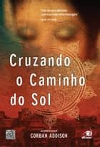Cruzando o Caminho do Sol ebook by Corban Addison