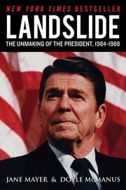 Landslide - The Unmaking of the President, 1984-1988 ebook by Jane Mayer, Doyle McManus