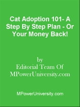 Cat Adoption 101- A Step By Step Plan - Or Your Money Back! ebook by Editorial Team Of MPowerUniversity.com