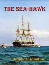 The Sea-Hawk [Annotated] ebook by Raphael Sabatini