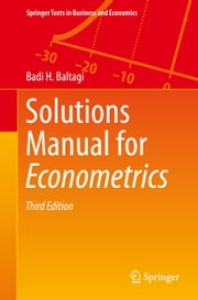 Solutions Manual for Econometrics ebook by Badi H. Baltagi