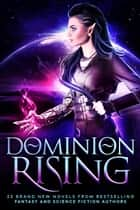 Dominion Rising: 22 Brand New Novels from Bestselling Fantasy and Science Fiction Authors ebook by Gwynn White,Erin St Pierre,Samuel Peralta,P. K. Tyler,S.M. Blooding,Anthea Sharp,Margo Bond Collins,Lisa Blackwood,S.M. Schmitz,Erin Hayes,Pippa DaCosta,D.K. Holmberg,Tom Shutt,Felix R Savage,Melanie Karsak,Timothy C Ward,Daniel Arthur Smith,Tony Bertauski,Rebecca Rode,Cheri Lasota,Ann Christy,Patrice Fitzgerald,Becca Andre,Logan Thomas Snyder,Alex H Singh