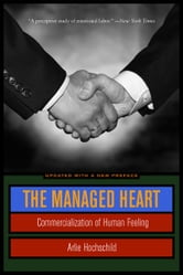 The Managed Heart - Commercialization of Human Feeling ebook by Arlie Russell Hochschild