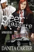 Peer Pleasure - A Novel ebook by Danita Carter