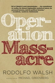 Operation Massacre ebook by Rodolfo Walsh,Michael Greenberg,Ricardo Piglia,Daniella Gitlin
