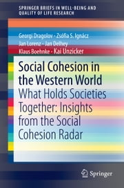 Social Cohesion in the Western World - What Holds Societies Together: Insights from the Social Cohesion Radar ebook by Georgi Dragolov,Zsófia S. Ignácz,Jan Lorenz,Jan Delhey,Klaus Boehnke,Kai Unzicker