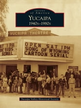 Yucaipa: - 1940s-1980s ebook by Yucaipa Valley Historical Society