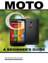 Moto G: A Beginner's Guide ebook by Philip Tranton
