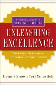Unleashing Excellence - The Complete Guide to Ultimate Customer Service ebook by Dennis Snow, Teri Yanovitch