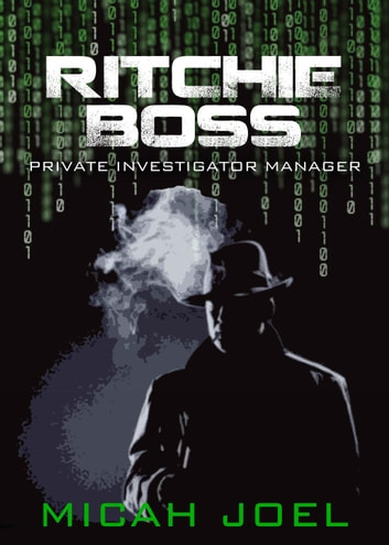 Ritchie Boss: Private Investigator Manager - Comp-Sci-Fi, #3 ebook by Micah Joel