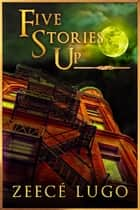 Five Stories Up ebook by Zeecé Lugo