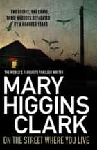 On the Street Where You Live ebook by Mary Higgins Clark