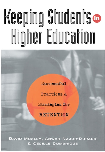 Keeping Students in Higher Education - Successful Practices and Strategies for Retention ebook by David Moxley,Anwar Najor-Durack,Cecille Dumbrigue