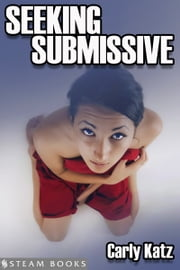 Seeking Submissive ebook by Carly Katz,Steam Books