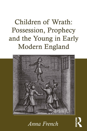 Children of Wrath: Possession, Prophecy and the Young in Early Modern  England
