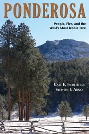 Ponderosa - People, Fire, and the West's Most Iconic Tree ebook by Carl E Fiedler,Stephen F Arno