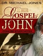 The Gospel of John: Concise Study Notes ebook by Dr. Michael Jones
