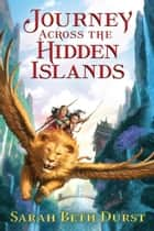 Journey Across the Hidden Islands ebook by Sarah Beth Durst