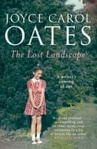 The Lost Landscape ebook by Joyce Carol Oates