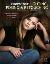 Corrective Lighting, Posing & Retouching for Digital Portrait Photographers ebook by Jeff Smith