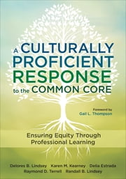 A Culturally Proficient Response to the Common Core - Ensuring Equity Through Professional Learning ebook by Delores B. Lindsey,Karen M. Kearney,Delia M. Estrada,Dr. Raymond D. (Dewey) Terrell,Randall B. Lindsey