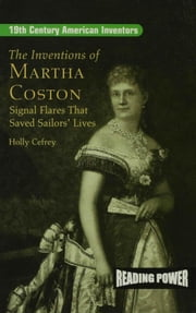 The Inventions of Martha Coston: Signal Flares That Save Sailors' Lives ebook by Cefrey, Holly