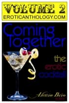 Coming Together: The Erotic Cocktail (v2) ebook by Alessia Brio