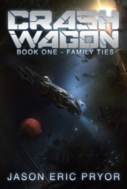 Crash Wagon: Book One - Family Ties ebook by Jason Eric Pryor