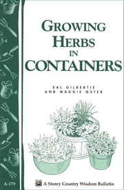 Growing Herbs in Containers - Storey's Country Wisdom Bulletin A-179 ebook by Sal Gilbertie,Maggie Oster