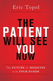 The Patient Will See You Now - The Future of Medicine is in Your Hands ebook by Eric Topol, M.D.
