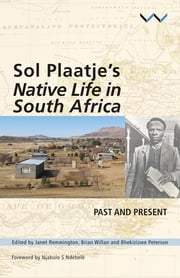 Sol Plaatje's Native Life in South Africa - Past and present ebook by Janet Remmington, Brian Willan, Bhekizizwe Peterson,...