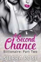 A Second Chance - Billionaire - Troubled Heart of the Billionaire, #2 ebook by Sierra Rose
